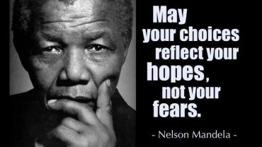 "Nelson Mandela: ""May your choices reflect your hopes, not your fears"""